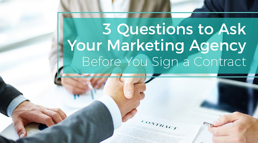 3 Questions to Ask Your Marketing Agency Before You Sign a Contract