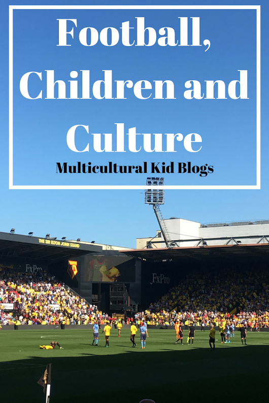 Football, Children, and Culture: Not Just a Game - Multicultural Kid Blogs