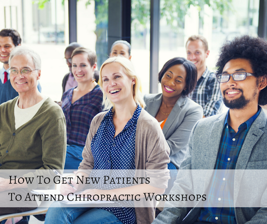 How To Get New Patients To Your Chiropractic Workshops