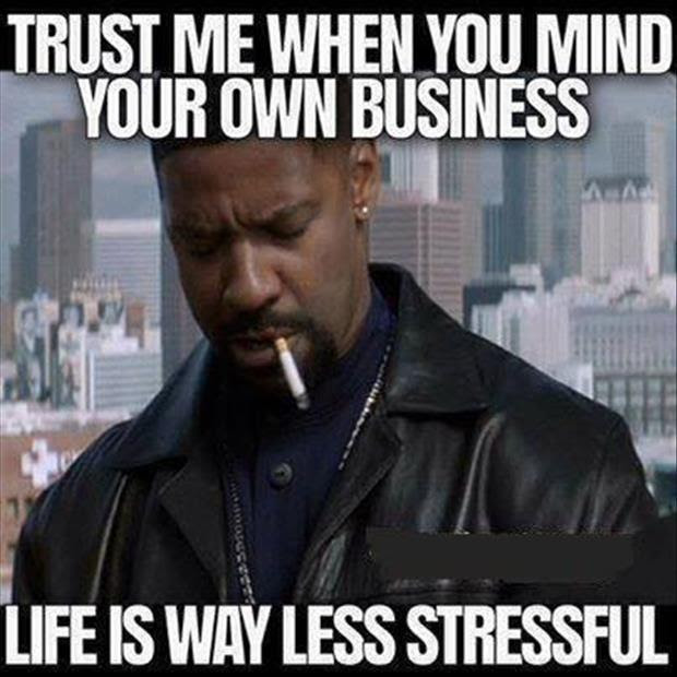 Mind Your Own Business Quotes Sayings Mind Your Own Business