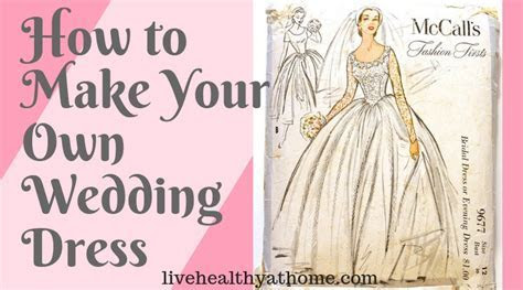 How to Make Your Own Wedding Dress   Healthy at Home
