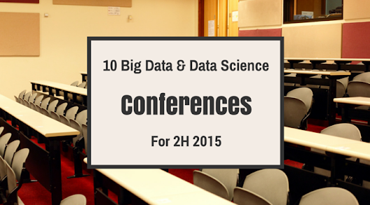 10 Big Data and Data Science Conferences You Don't Want to Miss in 2H 2015