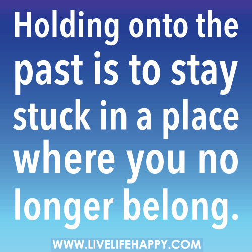 Holding Onto The Past Live Life Happy