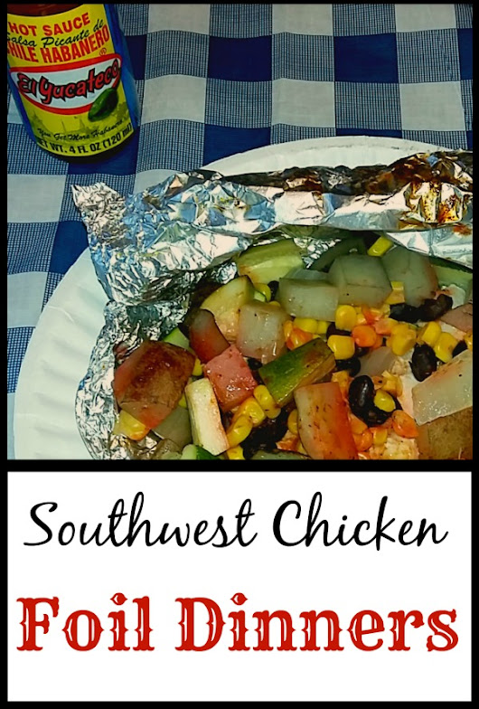 Backyard camping with Southwest Chicken Foil Dinners