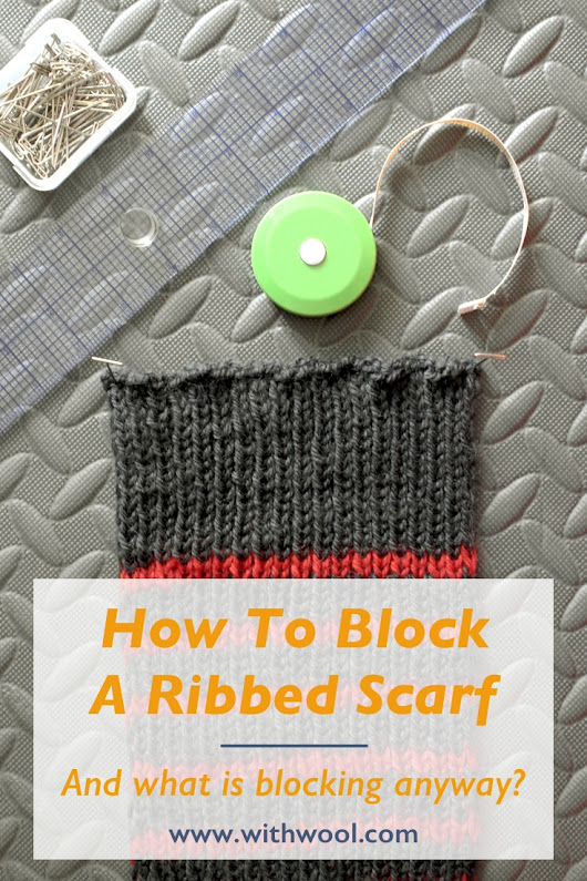 How To Block A Ribbed Scarf