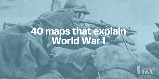40 maps that explain World War I