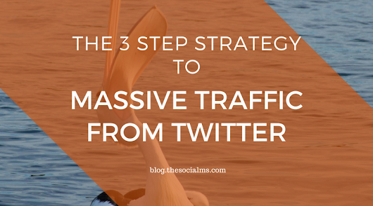 The 3 Step Strategy To Massive Traffic From Twitter - The Social Ms