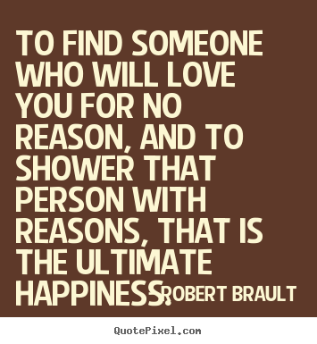 Robert Brault Picture Quotes To Find Someone Who Will Love You For