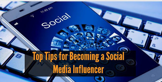 Top Tips for Becoming a Social Media Influencer : Social Media Magazine
