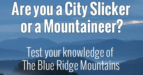 Are you a City Slicker or a Mountaineer ? - Blue Ridge Mountain Life
