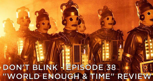 World Enough and Time - Don't Blink Doctor Who Podcast | Golden Spiral Media