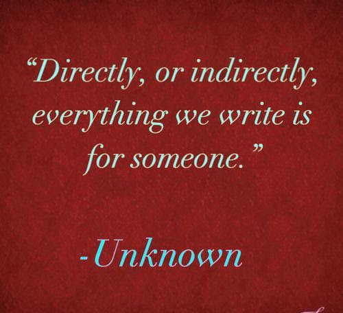 Directly Or Indirectly Everything We Write Is For Someone