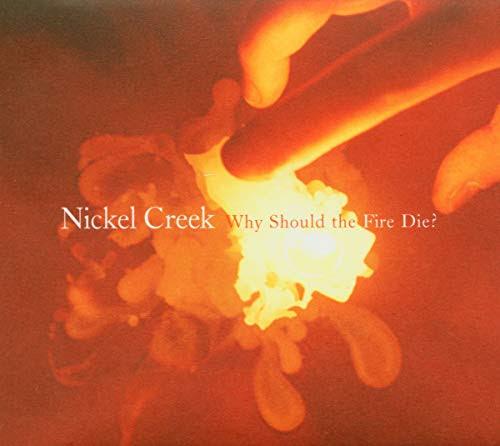 Why Should the Fire Die? - Nickel Creek
