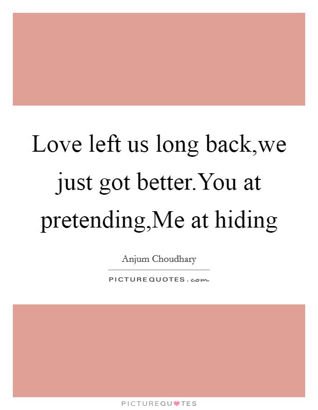 Love Left Us Long Backwe Just Got Betteryou At Pretendingme