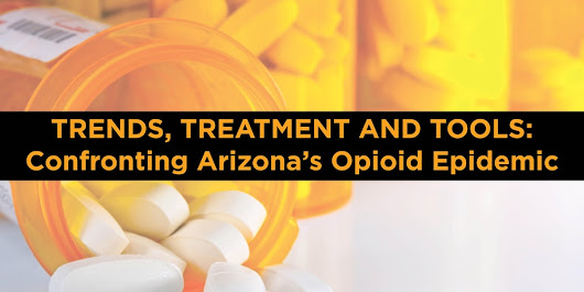 Trends, Treatment and Tools: Confronting Arizona's Opioid Epidemic