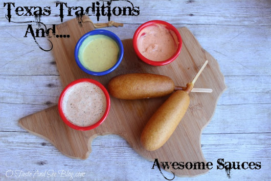 Texas Traditions and Awesome Sauces - O Taste and See
