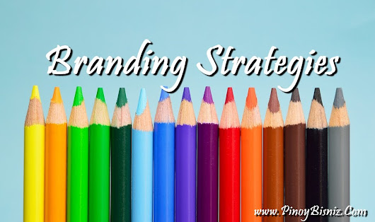 DEVELOP YOUR BRAND WITH THESE EFFECTIVE STRATEGIES | Pinoy BisNiz