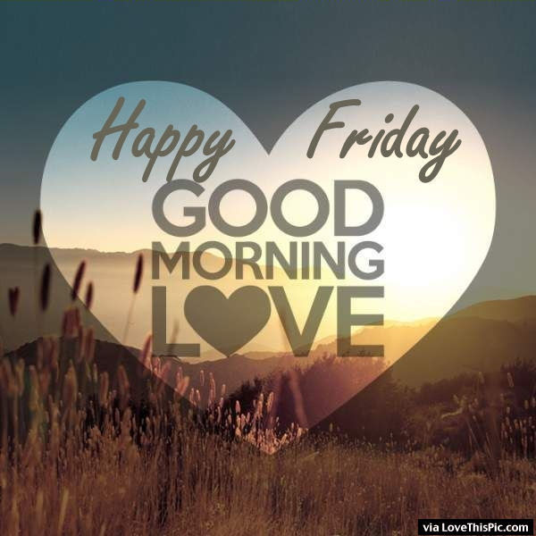 Happy Friday Good Morning Love Pictures Photos And Images For