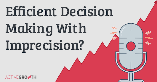 The Unconventional Method to Efficient Decision Making | ActiveGrowth Podcast Ep.30