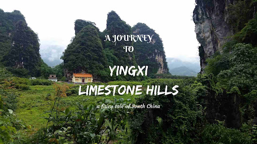 A JOURNEY TO YINGXI LIMESTONE HILLS- a fairy tale of South China -