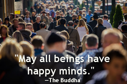 """May all beings have happy minds."" —The Buddha 