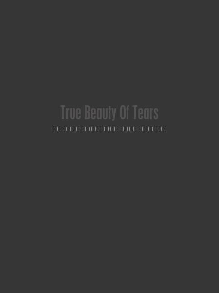 True Beauty Of Tears - by Danielle J. Brown