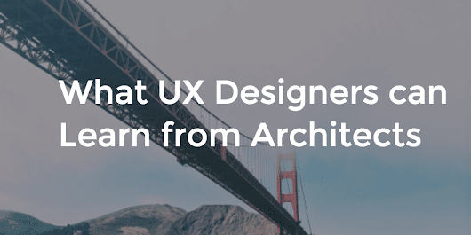 What UX Designers can Learn from Architects