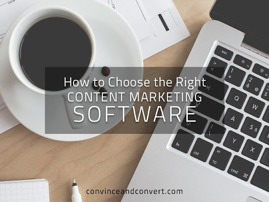 How to Choose the Right Content Marketing Software | Convince and Convert: Social Media Strategy and Content Marketing Strategy