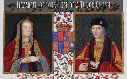 Elizabeth of York: Life of a Tudor Queen (Guest Post) - Tudors Dynasty