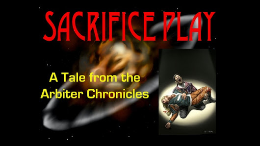 Update 4: Coming into the home stretch with a SciFi Diner Interview! · Sacrifice Play - A Tale from the Arbiter Chronicles