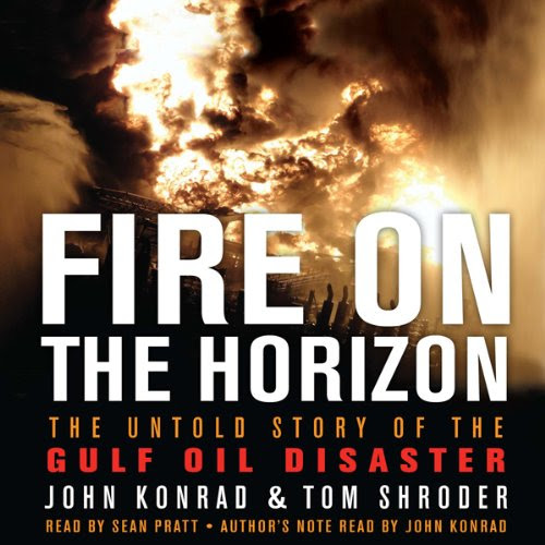 Fire on the Horizon: The Untold Story of the Explosion Aboard the Deepwater Horizon Audiobook | Tom Shroder, John Konrad | Audible.com |