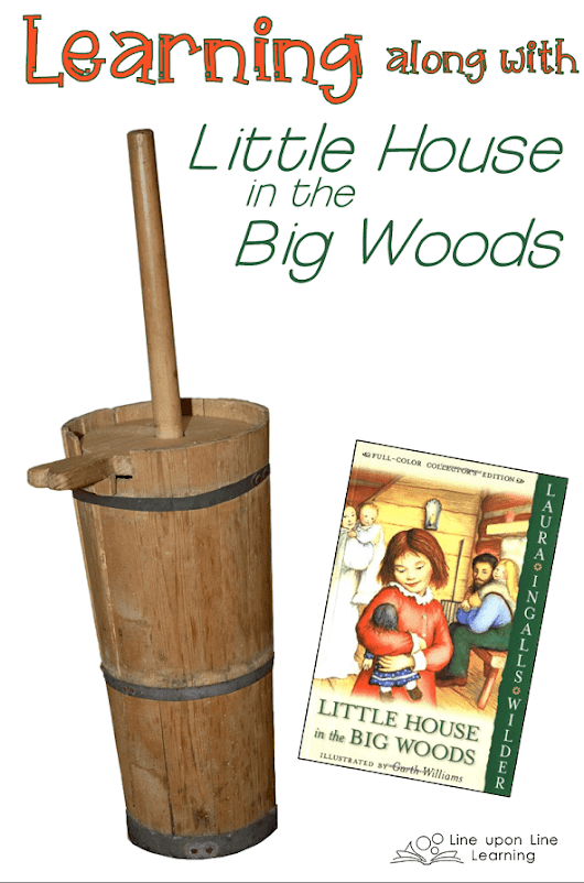 Learning Along with Little House in the Big Woods – Line upon Line Learning