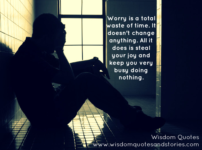 Worry Is A Waste Of Time Wisdom Quotes Stories