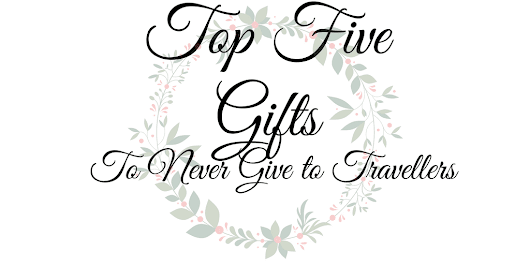 Top 5 gifts to never give to travellers