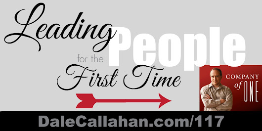 117: Leading People for the First Time [Podcast] - Dale Callahan