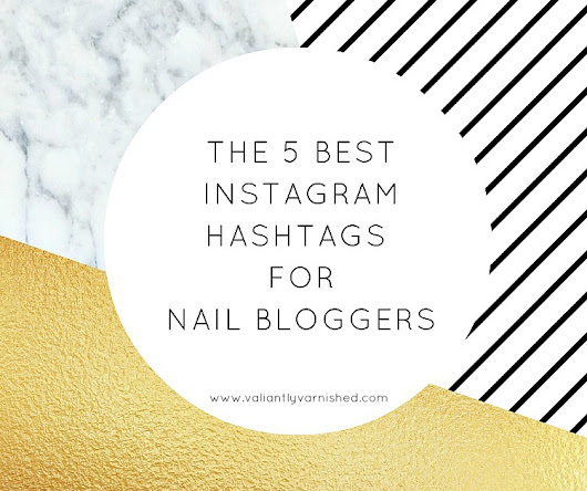 The 5 Best Instagram Hashtags for Nail Bloggers - and how to use them!