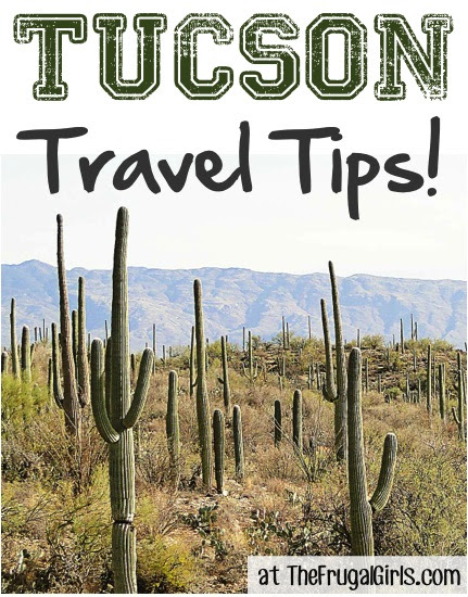 35 Tucson Travel Tips! {Don't Miss These Top Arizona Tips} - The Frugal Girls