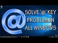 Unable to type @ key solved in Windows 7,8 and 10 Works 100%