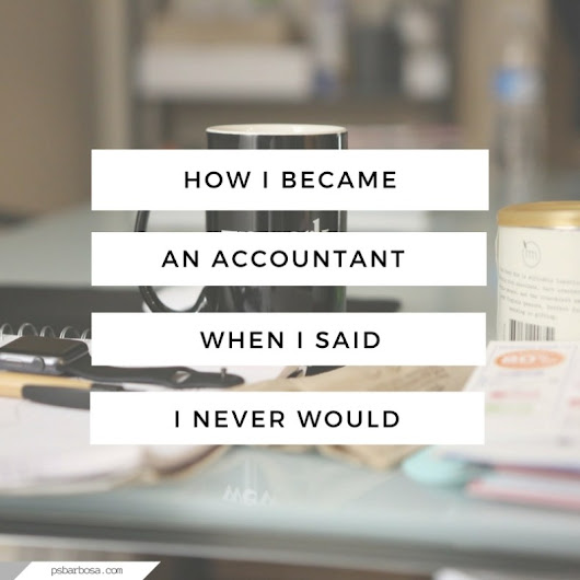 How I Became An Accountant When I Said I Never Would - My Career Story | P.S. Barbosa