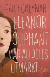 Eleanor Oliphant mår alldeles utmärkt (inbunden)