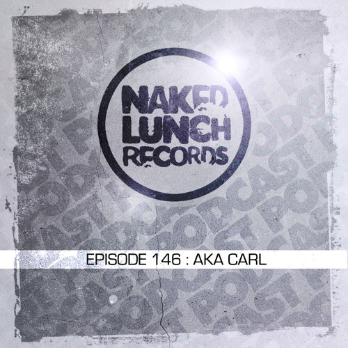 Naked Lunch PODCAST #146 - AKA CARL