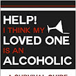Help! I Think My Loved One Is an Alcoholic: A Survival Guide for Lovers, Family, and Friends: Michelle S. Fondin: 9781539474326: Amazon.com: Books