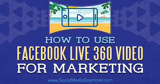 How to Use Facebook Live 360 Video for Marketing : Social Media Examiner