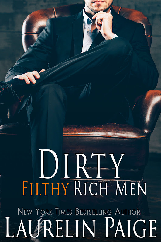 NOW AVAILABLE! Dirty Filthy Rich Men @LaurelinPaige