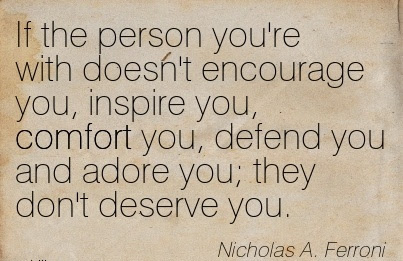 If The Person Youre With Doesnt Encourage You Inspire You