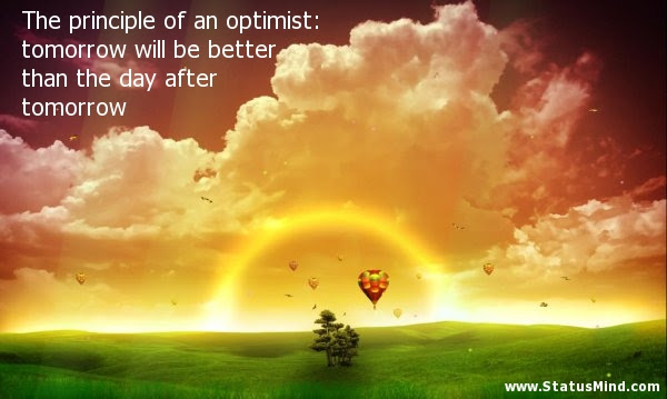 The Principle Of An Optimist Tomorrow Will Be Statusmindcom