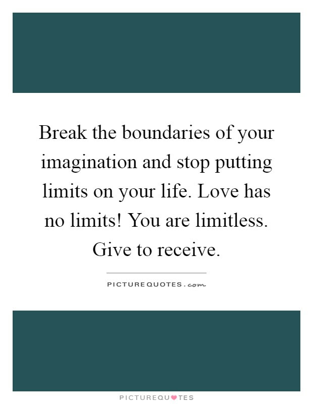 Break The Boundaries Of Your Imagination And Stop Putting Limits