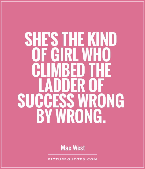 Shes The Kind Of Girl Who Climbed The Ladder Of Success Wrong