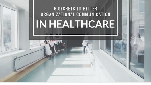 6 Secrets to Better Organizational Communication in Healthcare