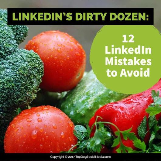 LinkedIn's Dirty Dozen: 12 LinkedIn Mistakes to Avoid